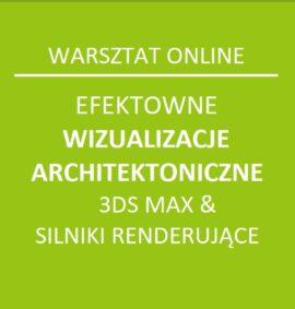 Warsztat online: Efektowne wizualizacje architektoniczne – 3ds max i silniki renderujące
