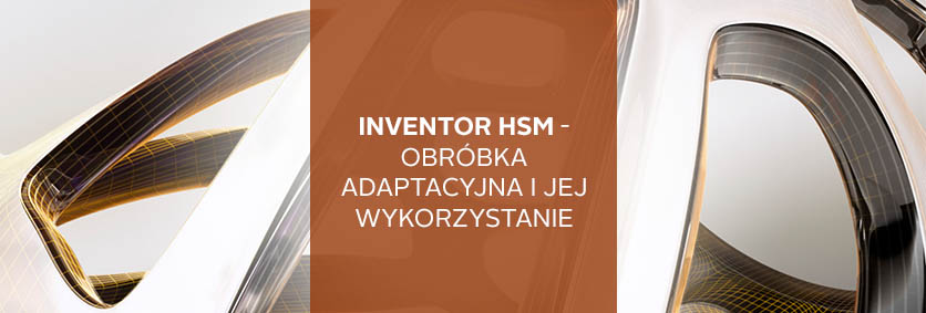 Warsztat: Inventor HSM - Obróbka adaptacyjna i jej