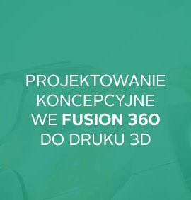 Warsztat: Fusion 360 – projektowanie koncepcyjne pod druk 3D