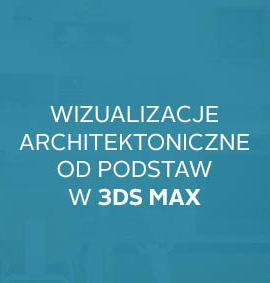 Warsztat: Wizualizacje architektoniczne od podstaw w 3ds Max