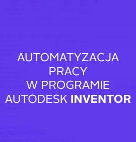 Warsztat: Automatyzacja pracy w programie Autodesk Inventor