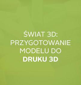Webinar: Świat 3D – przygotowanie modelu do druku 3D