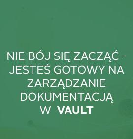Webinar Vault: Nie bój się zacząć – jesteś gotowy na zarządzanie dokumentacją!
