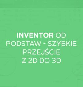 Warsztat: Inventor od podstaw – pierwszy projekt w 3D