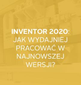 Webinar: Inventor 2020 – jak wydajniej pracować w najnowszej wersji?