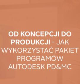 Webinar: Od koncepcji do produkcji – jak wykorzystać pakiet programów Product Design & Manufacturing Collection
