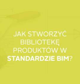 Webinar: Jak stworzyć bibliotekę produktów w standardzie BIM?