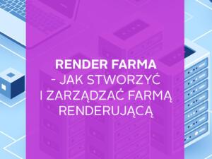 2019-12 render farma tworzenie farmy renderujacej
