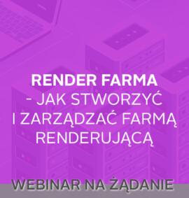Webinar na żądanie: Render farma – budowanie i zarządzanie farmą renderującą