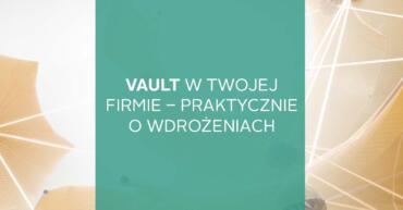 webinar Vault praktycznie o wdrożeniach