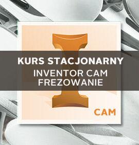 Szkolenie Inventor CAM (dawne HSM) – Frezowanie 2D/2.5D/3D – Podstawy