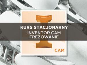 Szkolenie Inventor CAM Frezowanie stacjonarne
