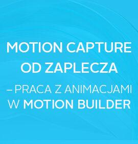 Webinar na żądanie: Motion Capture od zaplecza – praca z animacjami w MotionBuilder