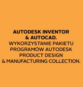 Webinar: Współpraca Autodesk Inventor & AutoCAD. Wykorzystanie pakietu programów Autodesk Product Design & Manufacturing Collection