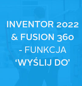 "Webinar: Inventor 2022 + Fusion 360 – funkcja ""Wyślij do Fusion 360"""