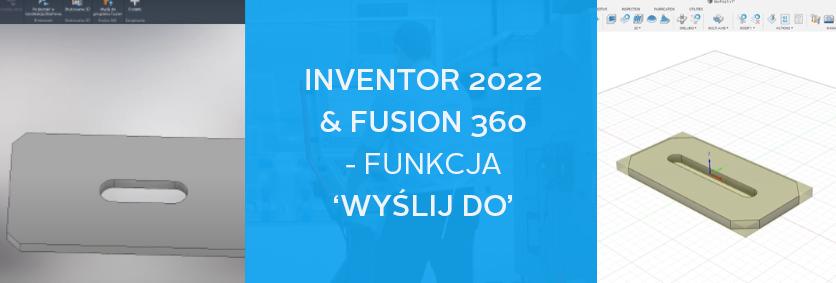 webiar funkcja Inventor 2022 wyslij do fusion 360